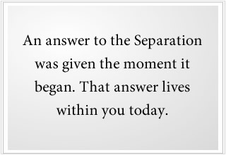An answer to the Separation from God was given the moment it began.