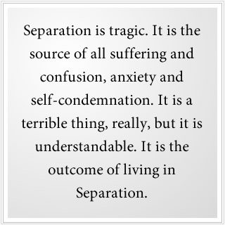 Separation from God is the source of all suffering.