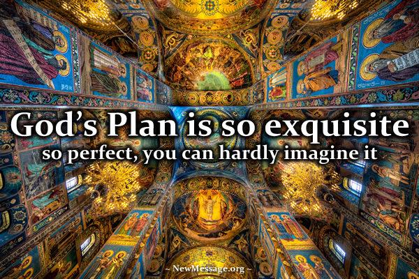 God's plan is exquisite