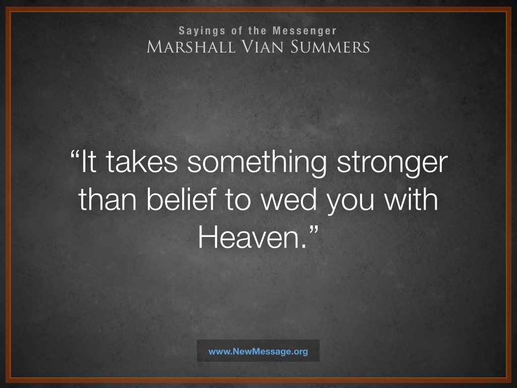 It takes something stronger than belief to wed you with Heaven