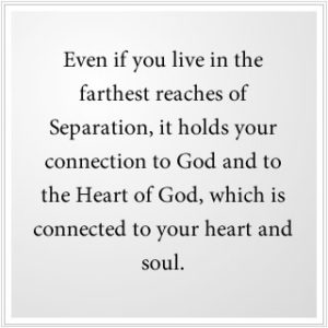 the Heart of God is connected to your heart and soul.