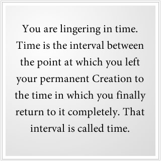 The interval between leaving and returning to permanent creation is called time.