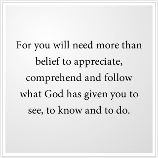 You will need more than belief to have an understanding of God