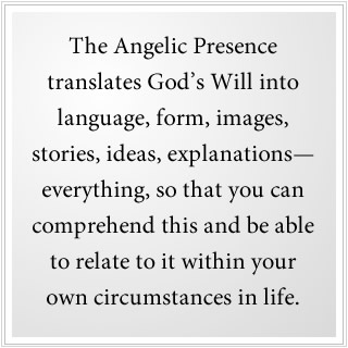The Angelic Presence translates God's Will into the world.