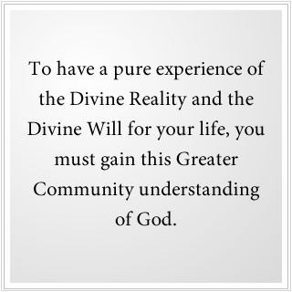 You must gain a Greater Community understanding of God