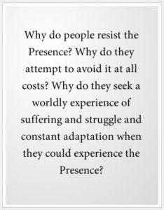 1) Why do people resist experiencing the Presence of God?