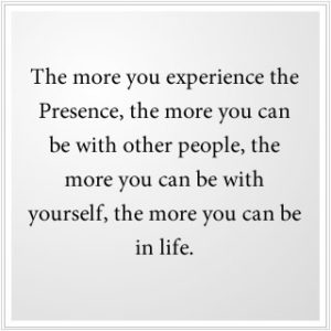 1) The more you are experiencing the Presence of God, the more you are in life.