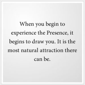 1) Experiencing the Presence of God begins to draw you in.