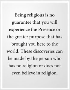 1) Being religious is no guarantee you're experiencing the Presence of God.