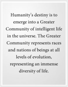 Your destiny is to emerge into a greater community of intelligent life.