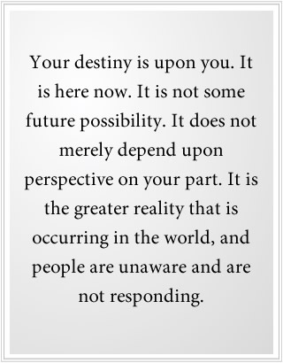 Your destiny is here now.