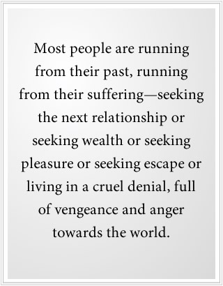 Most people are running from suffering in the world