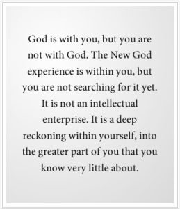 The New God experience is within you, but you are not searching for it yet.