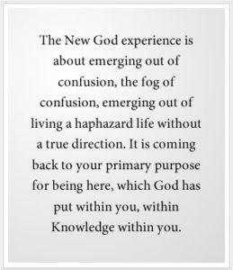 the New God experience is about emerging out of confusion.