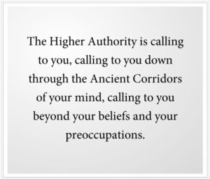 The Higher Authority is calling to you