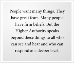 The Higher Authority speaks to those who can respond at a deeper level.