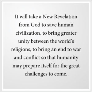 it will take a New Revelation from God to save human civilization