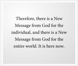 There is a New Message from God for the individual, and for the entire world.