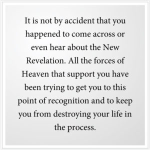 It is not an accident that you found the New Revelation.