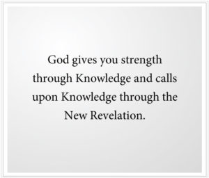 God gives you strength through the New Revelation.