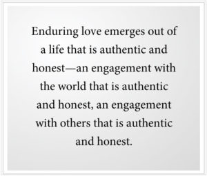 Enduring love emerges out of a life that is authentic and honest