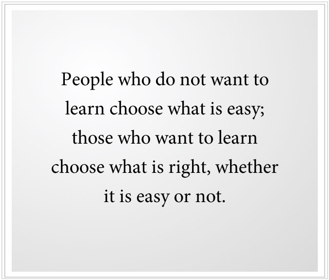 Those who want to learn choose what is right