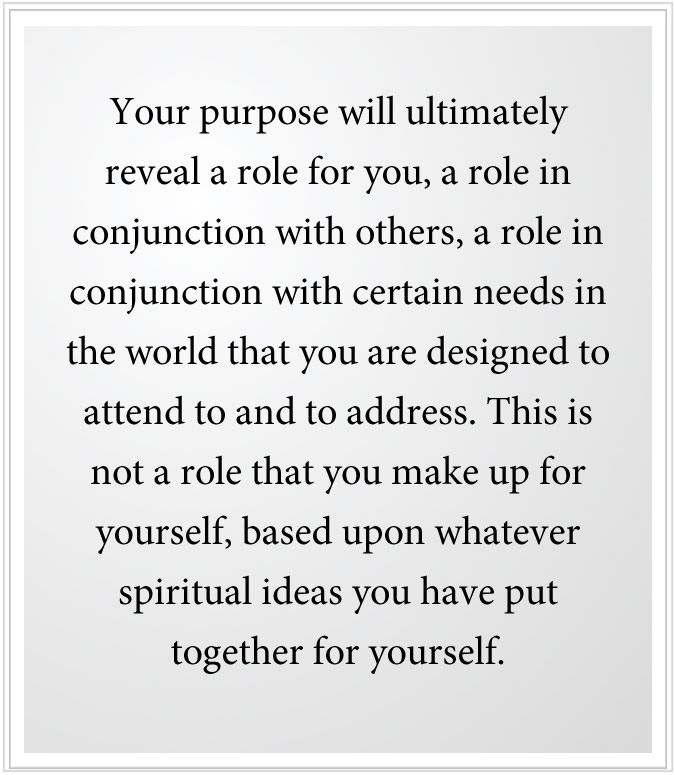 Your greater purpose will reveal a role for you