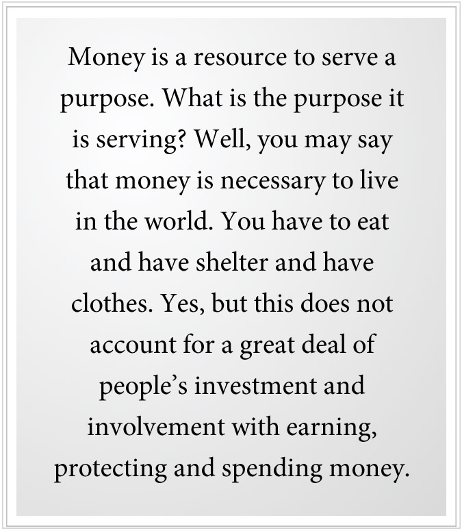 Money is a resource to serve a purpose