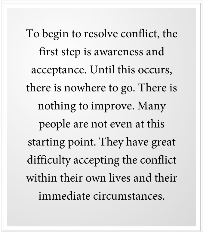 To begin to resolve conflict in the world, the first step is awareness and acceptance