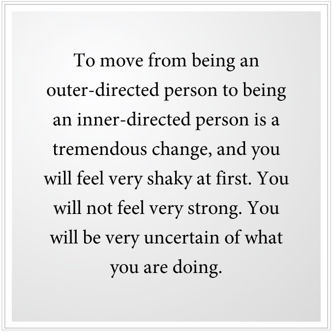move from being outer directed to inner directed