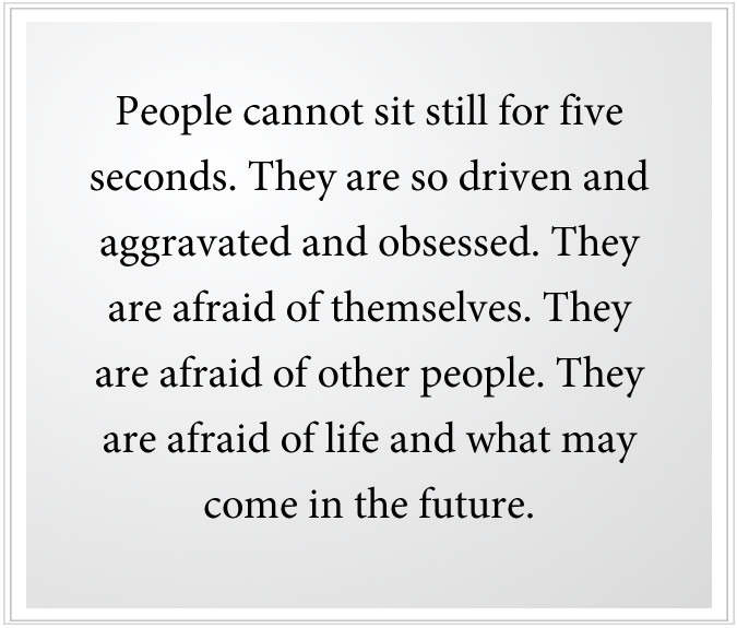 people alone are afraid of themselves and other people