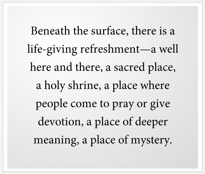 beneath the surface there is a sacred place in us