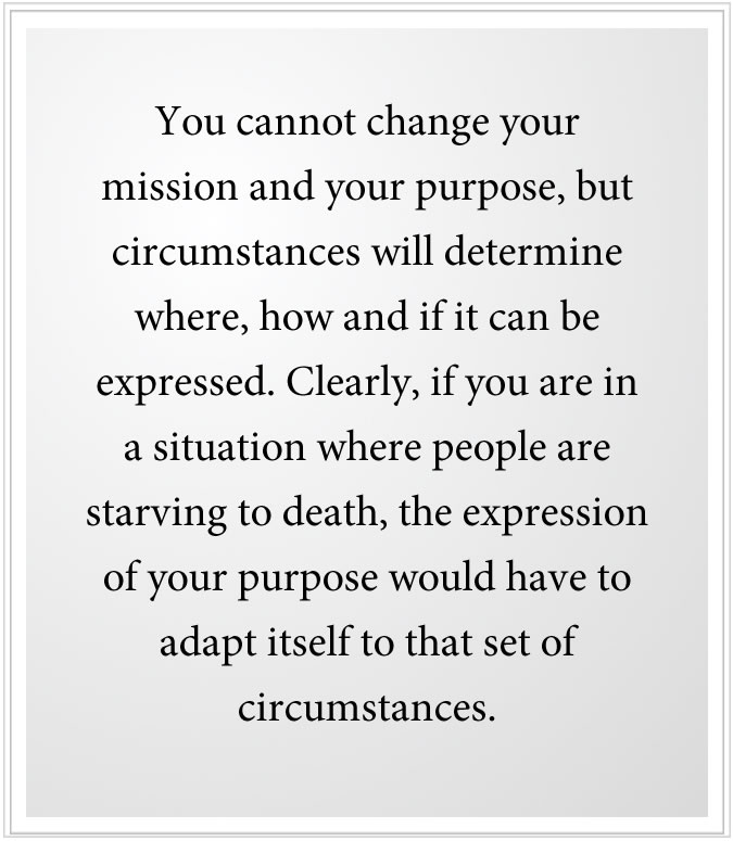 you can't change your purpose and mission