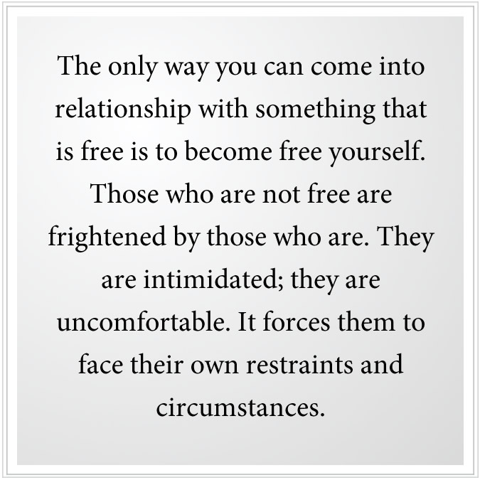 To be in relationship with god you must be free