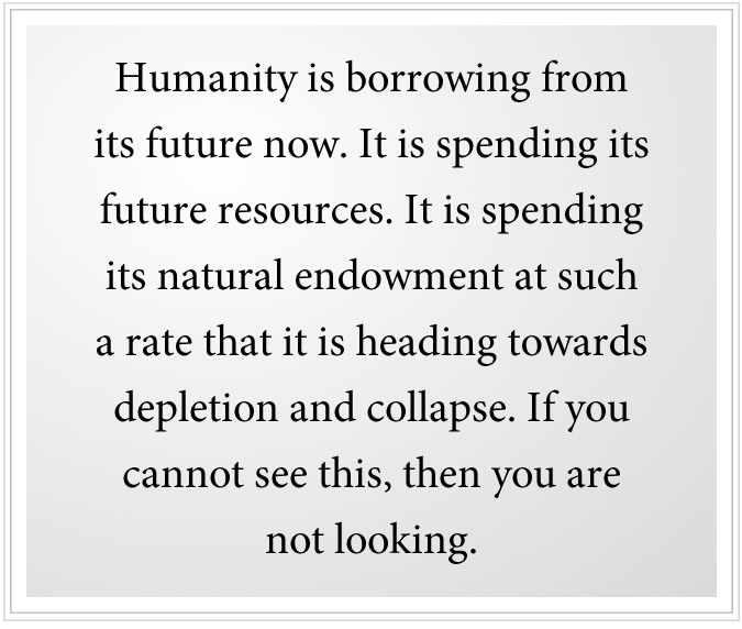 humanity is borrowing from the future
