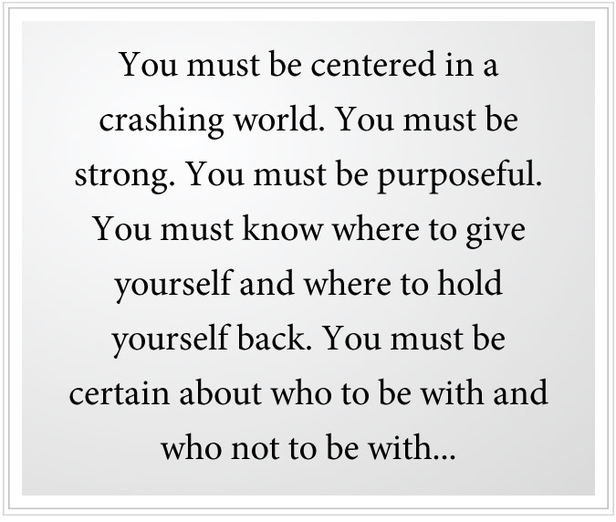 you must be centered in a crashing world