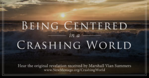 Being Centered in a Crashing World