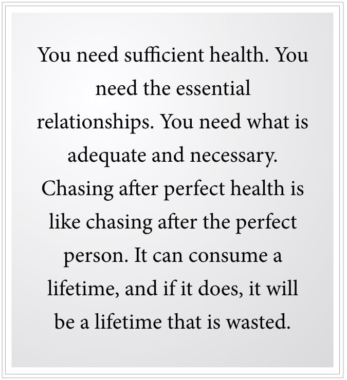 chasing perfect health is like chasing after the perfect person
