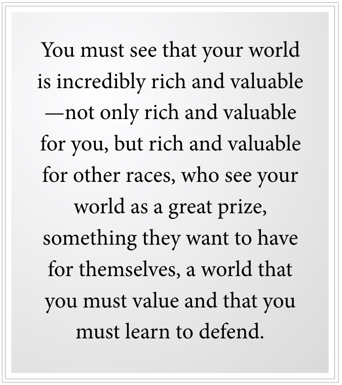 your world is rich and valuable for other races