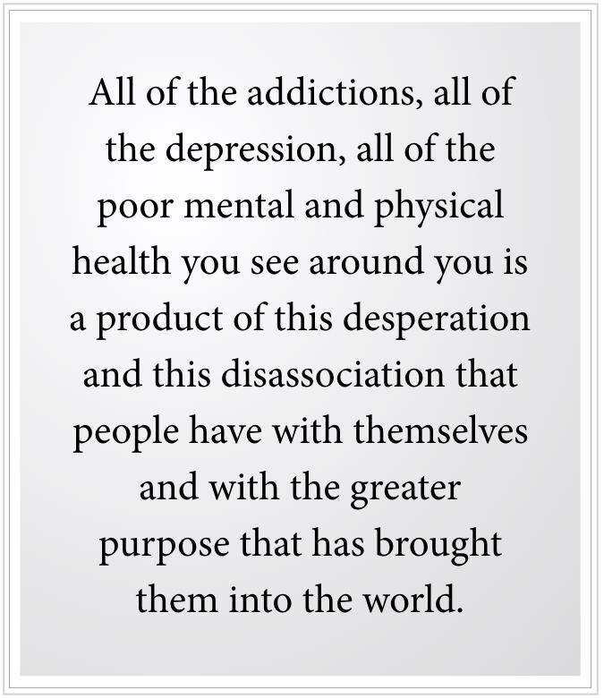 all poor mental health is people no having greater purpose