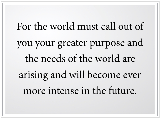The world must call out of you your greater purpose
