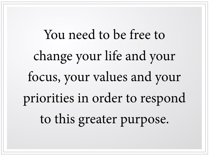 you need to be free to respond to greater purpose