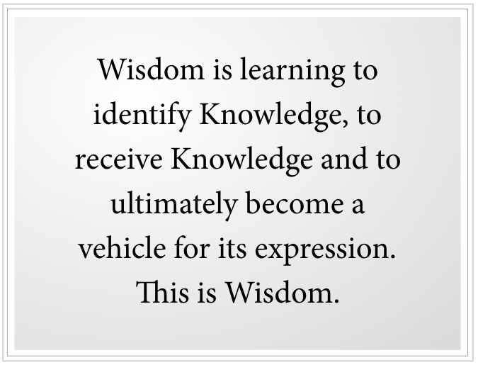 What is Wisdom? It is being with Knowledge